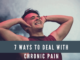 7 Ways To Deal With Chronic Pain
