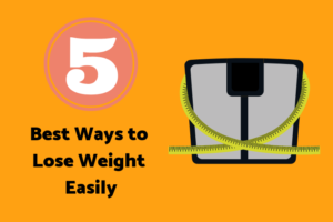 5 Best Ways to Lose Weight Easily